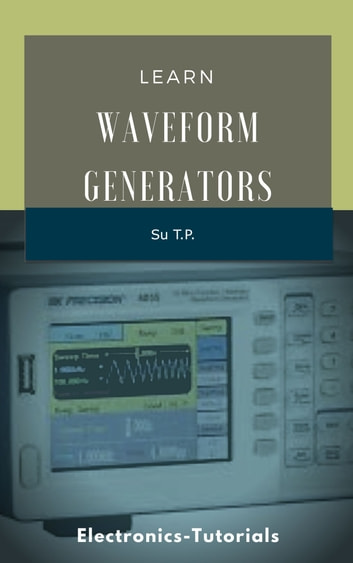 Learn Waveform Generators - * A Step-by-Step Guide to Waveform Generators ebook by Su TP