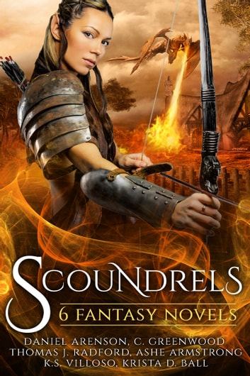 Scoundrels - 6 Fantasy Novels ebook by Daniel Arenson,C. Greenwood,K.S. Villoso,Krista D. Ball,Ashe Armstrong,Thomas J. Radford