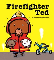 Firefighter Ted - with audio recording ebook by Andrea Beaty,Pascal Lemaitre