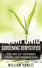 Aquaponic Gardening Demystified ebook by William Powell