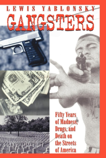 Gangsters - 50 Years of Madness, Drugs, and Death on the Streets of America ebook by Lewis Yablonsky