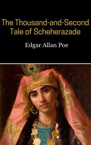 The Thousand-and-Second Tale of Scheherazade ebook by Edgar Allan Poe,Edgar Allan Poe