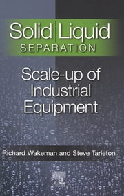 Solid/Liquid Separation - Scale-up of Industrial Equipment ebook by Stephen Tarleton,Richard Wakeman