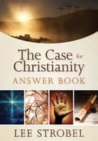 The Case for Christianity Answer Book ebook by Lee Strobel