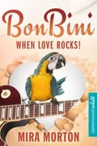 When Love rocks. Bon Bini in der Karibik - Liebesroman (Bonaire) eBook by Mira Morton