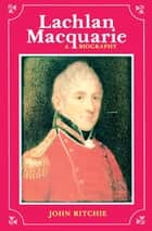 Lachlan Macquarie ebook by John Ritchie