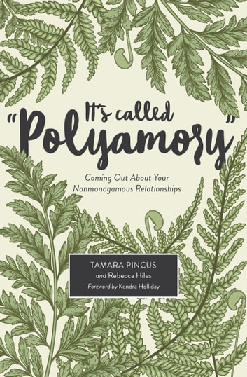 "It's Called ""Polyamory"" - Coming Out About Your Nonmonogamous Relationships ebook by Tamara Pincus,Rebecca Hiles"
