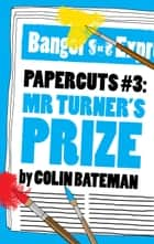 Papercuts 3: Mr Turner's Prize ebook by Colin Bateman