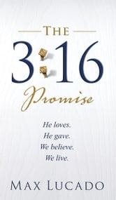 The 3:16 Promise - He Loves. He Gives. We Believe. We Live. ebook by Max Lucado