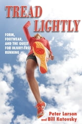Tread Lightly - Form, Footwear, and the Quest for Injury-Free Running ebook by Bill Katovsky,Peter Larson