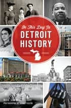 On This Day in Detroit History ebook by Bill Loomis