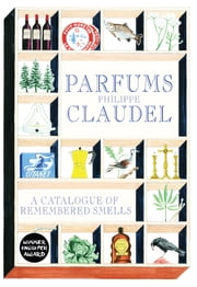 Parfums - A Catalogue of Remembered Smells ebook by Philippe Claudel