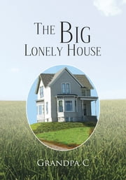 The Big Lonely House ebook by Grandpa C