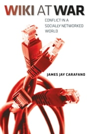 Wiki at War - Conflict in a Socially Networked World ebook by James Jay Carafano