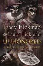 Unhonored - Book Two of The Nightbirds ebook by Tracy Hickman, Laura Hickman