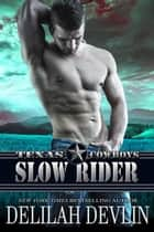 Slow Rider - Texas Cowboys, #5 ebook by Delilah Devlin