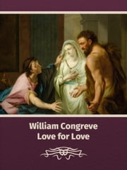 Love for Love ebook by William Congreve