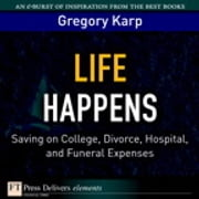 Life Happens - Saving on College, Divorce, Hospital, and Funeral Expenses ebook by Gregory Karp