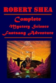Complete Mystery Science Fantsasy Adventure ebook by Robert J. Shea
