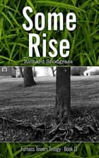 Some Rise ebook by Richard Bruce Snodgrass