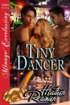 Tiny Dancer ebook by Heather Rainier