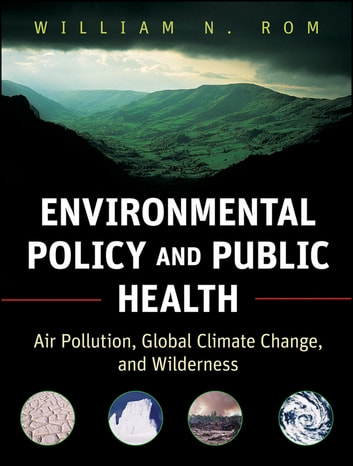 Environmental Policy and Public Health - Air Pollution, Global Climate Change, and Wilderness ebook by William N. Rom