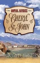 The Bounty Hunter ebook by Cheryl St.John