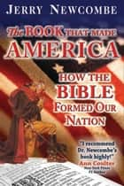 The Book That Made America: How the Bible Formed Our Nation ebook by Jerry Newcombe