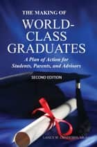 The Making of World-Class Graduates: A Plan of Action for Students, Parents & Advisors - Second Edition ebook by Lance Orndorff