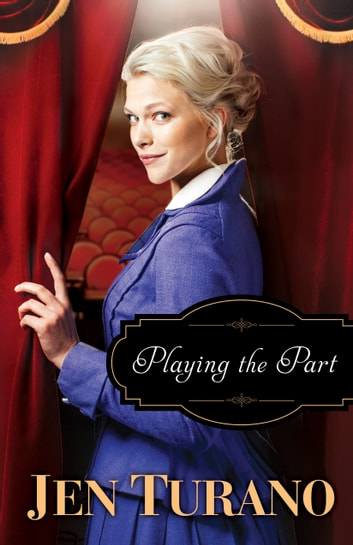 Playing the Part (A Class of Their Own Book #3) ebook by Jen Turano