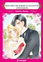 SEDUCING HIS ENEMY'S DAUGHTER - Harlequin Comics ebook by Annie West, Rieko Harada