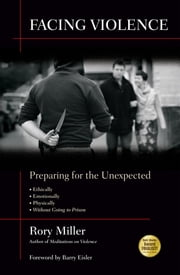 Facing Violence - Preparing for the Unexpected ebook by Rory Miller