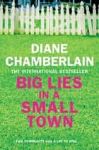 Big Lies in a Small Town ebook by Diane Chamberlain