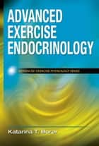 Advanced Exercise Endocrinology ebook by Borer, Katarina T.