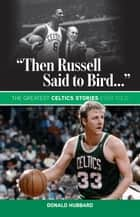 """Then Russell Said to Bird..."" ebook by Donald Hubbard"