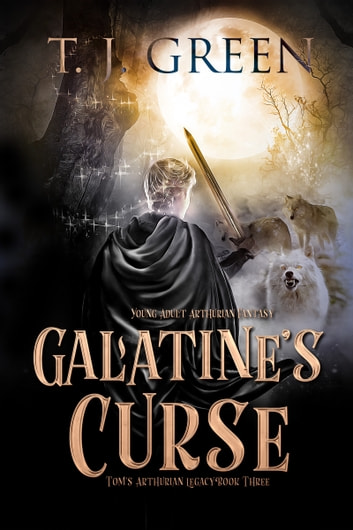 Galatine's Curse - Arthurian Fantasy ebook by TJ Green