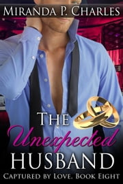 The Unexpected Husband - Captured by Love, #8 ebook by Miranda P. Charles