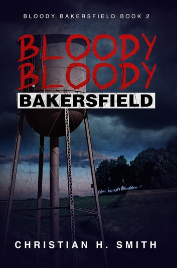 Bloody Bloody Bakersfield (Bloody Bakersfield Book 2) ebook by Christian H. Smith