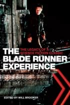 The Blade Runner Experience ebook by Will Brooker