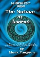 The Nature of Asatru - An Overview of the Ideals and Philosophy of the Indigenous Religion of Northern Europe. ebook by MARK LANE