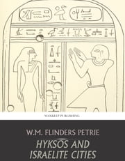 Hyksos and Israelite Cities ebook by W.M. Flinders Petrie