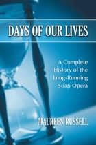 Days of Our Lives: A Complete History of the Long-Running Soap Opera ebook by Maureen Russell