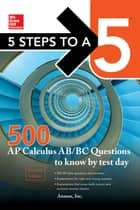 5 Steps to a 5 500 AP Calculus AB/BC Questions to Know by Test Day, Second Edition ebook by