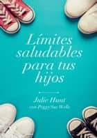 Límites saludables para tus hijos ebook by June Hunt