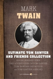 The Ultimate Tom Sawyer and Friends Collection ebook by Mark Twain