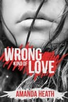Wrong Kind of Love (Young Love, #4) ebook by Amanda Heath