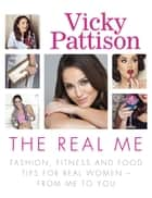 The Real Me - Fashion, Fitness and Food Tips for Real Women – From Me to You ebook by Vicky Pattison