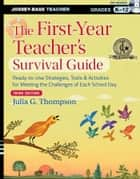 The First-Year Teacher's Survival Guide ebook by Julia G. Thompson