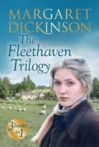 The Fleethaven Trilogy eBook by Margaret Dickinson