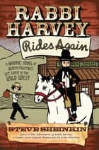 Rabbi Harvey Rides Again - A Graphic Novel of Jewish Folktales Let Loose in the Wild West ebook by